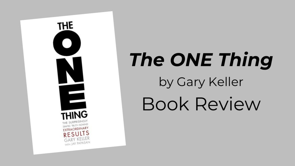 The One Thing, by Gary Keller: Book Review